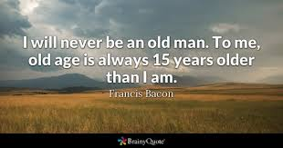 Quotes About Age Beauteous Old Age Quotes BrainyQuote