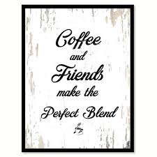 coffee and friends quotes. Modren Friends Coffee U0026 Friends Make The Perfect Blend Quote Saying Canvas Print With  Picture Frame To And Quotes E