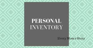 Personal Inventory Personal Inventory Every Moms Story