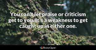 You Can't Let Praise Or Criticism Get To You It's A Weakness To Get Beauteous Criticism Quotes