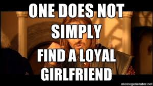 One does not simply find a loyal girlfriend - One does not simply ... via Relatably.com