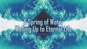 A Spring of Water Welling Up to Eternal Life – Read the Bible