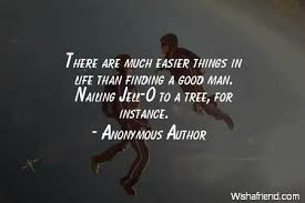 Good Men Quotes Inspiration Anonymous Author Quote There Are Much Easier Things In Life Than