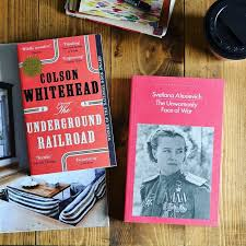 the unwomanly face of war by el laureate svetlana alexievich and the underground railroad by colson whitehead the book which won the 2018 pulitzer