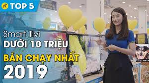 Top 5 Smart tivi dưới 10 triệu bán chạy nhất Điện máy XANH năm 2019