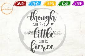 Though She Be But Little She Is Fierce Kids Room Svg Pdf Png