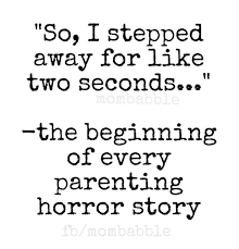 Funny Parenting Quotes Delectable The Beginning Of Every Parenting Horror Story So I Stepped Away