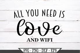 Choose a quote that expresses your. All You Need Is Love And Wifi Svg 458136 Svgs Design Bundles