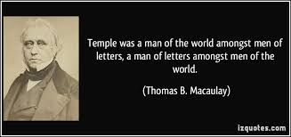 quote temple was a man of the world amongst men of letters a man of letters amongst men of the world thomas b macaulay