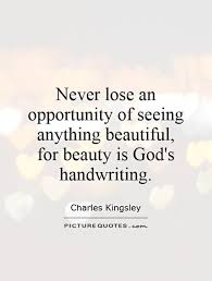 Beautiful Quotes On God Best of Never Lose An Opportunity Of Seeing Anything Beautiful For Beauty
