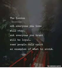 The Lesson Not Everyone You Love Will Stay Not Everyone You Trust Best Trust Love Quotes