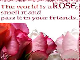 Beautiful Roses With Friendship Quotes Best of The World Is A Rose Smell It And Pass It To Your Friends