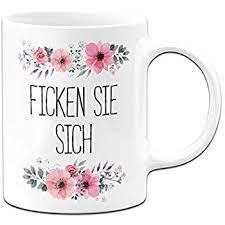 Tassenbrennerei Tasse Mit Spruch Ficken Sie Sich Fick Dich