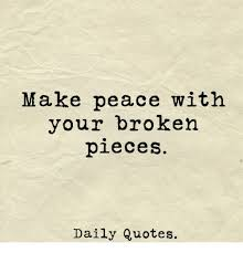 Daily Quotes Magnificent Make Peace With Your Broken PieceS Daily Quotes Quotes Meme On Meme