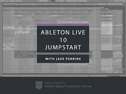 Sound Design Mixing And Mastering With Ableton Live Ableton Live 10 Jumpstart Warp Academy