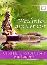 Weisheiten Aus Fernost Gelassen Und Zufrieden Wie Buddha Das Leben