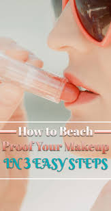 to beach proof your makeup in 3 easy steps