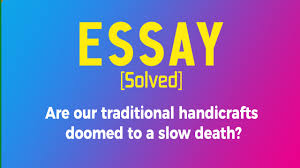 upsc essay question papers year wise ias updates upsc essays solved 1 are our traditional handicrafts doomed to a slow death