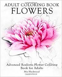 amazon coloring book flowers advanced realistic flowers coloring book for s advanced realistic coloring books volume 6 9781519328052