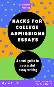 Short College Essay Hacks For College Admissions Essays A Short Guide To Successful Essay Writing