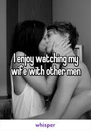enjoy watching my wife other men i enjoy watching my wife other men