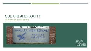 CULTURE AND EQUITY WAKULLA COUNTY HIGH SCHOOL EDA 5503 Priscilla Tucker  March 4, ppt download