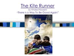 "the kite runner by khaled hosseini "" there is a way to be good  1 the"