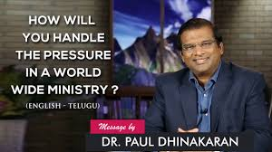 how will you handle the pressure in a world wide ministry how will you handle the pressure in a world wide ministry telugu dr paul dhinakaran