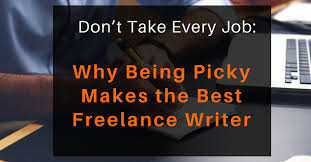 lance writing riches lance writing jobs don t take every job why being picky makes the best lance writer