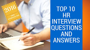 top 10 hr interview questions and answers 2016 top 10 hr interview questions and answers 2016