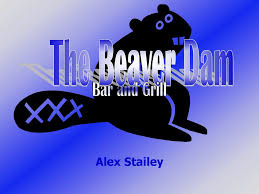 The Beaver Dam Bar and Grill Alex Stailey. - ppt download