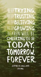 Inspirational Quotes For Today Interesting Keep Trying Keep Trusting Keep Believing Keep Growing Heaven