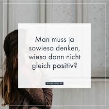 Man Muss Ja Sowieso Denken Wieso Dann Nicht Gleich Positiv
