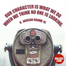 Our Character Is What We Do When We Think No One Is Looking H