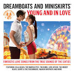 Dreamboats & Miniskirts: Young and in Love