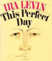 "revolutionary lessons from ira levin s ""this perfect day  the first part of this essay recounts the totalitarian features of a little known imaginary dystopia ira levin s this perfect day"
