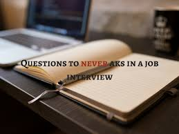 questions job seekers should never ask in a job interview wipjobs