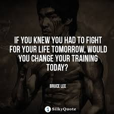 Fight For Your Life Quotes Bruce Lee Quotes If you knew you had to fight for your life 30