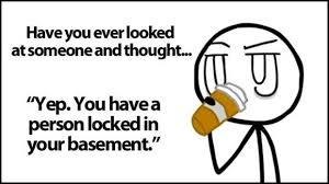 Funniest Quotes Ever Awesome Have You Ever Looked At Someone And Said Funny Quotes Dump A Day