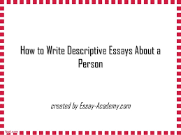how to write descriptive essays about a person how to write descriptive essays about ahow to write descriptive essays about a personperson created by