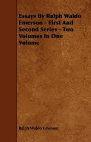essays by ralph waldo emerson first and second series two volumes  essays by ralph waldo emerson first ralph waldo emerson