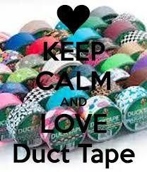 love duct tape. Love Duct Tape. Keep Calm And Tape S K