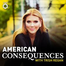 American Consequences With Trish Regan