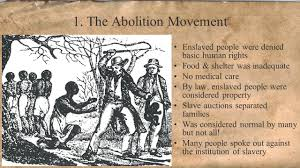 The Antislavery Movement Was Referred To As 1 The Abolition Movement Enslaved People Were Denied Basic Human