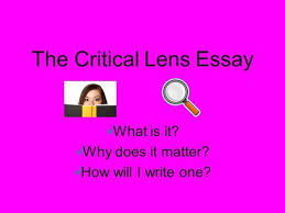 goals learn how to write a critical lens essay introductions  the critical lens essay what is it why does it matter how will i