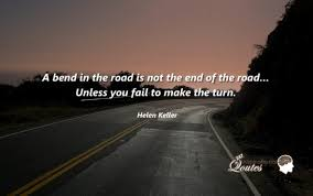 Road Quotes Extraordinary A Bend In The Road Is Not The End Of The Road 48 Inspirational