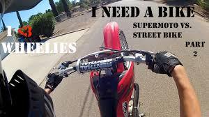 i need a bike supermoto vs street bike part 2 youtube