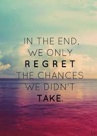 we only regret the chances we didn t take