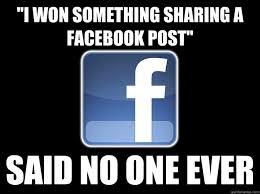 I won something sharing a facebook post'' said no one ever - why I ... via Relatably.com
