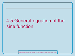 1 mathematical stus for the ib diploma hodder education 2010 4 5 general equation of the sine function